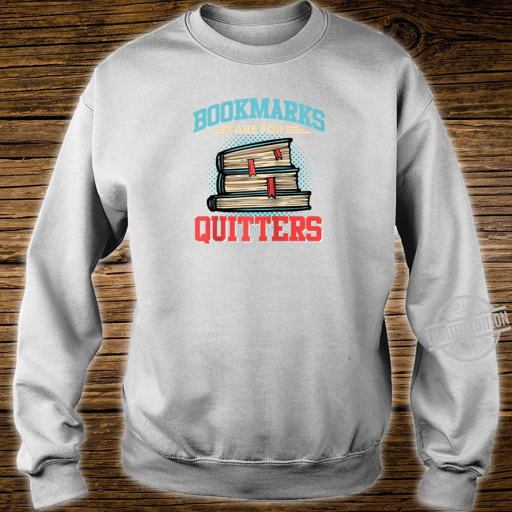 Bookmarks are for Quitters Shirt for Reading & Shirt sweater