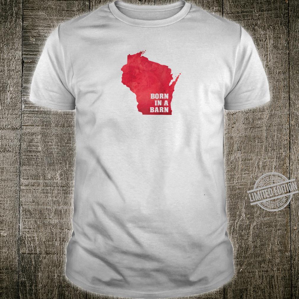 Born in a Barn Wisconsin Shirt