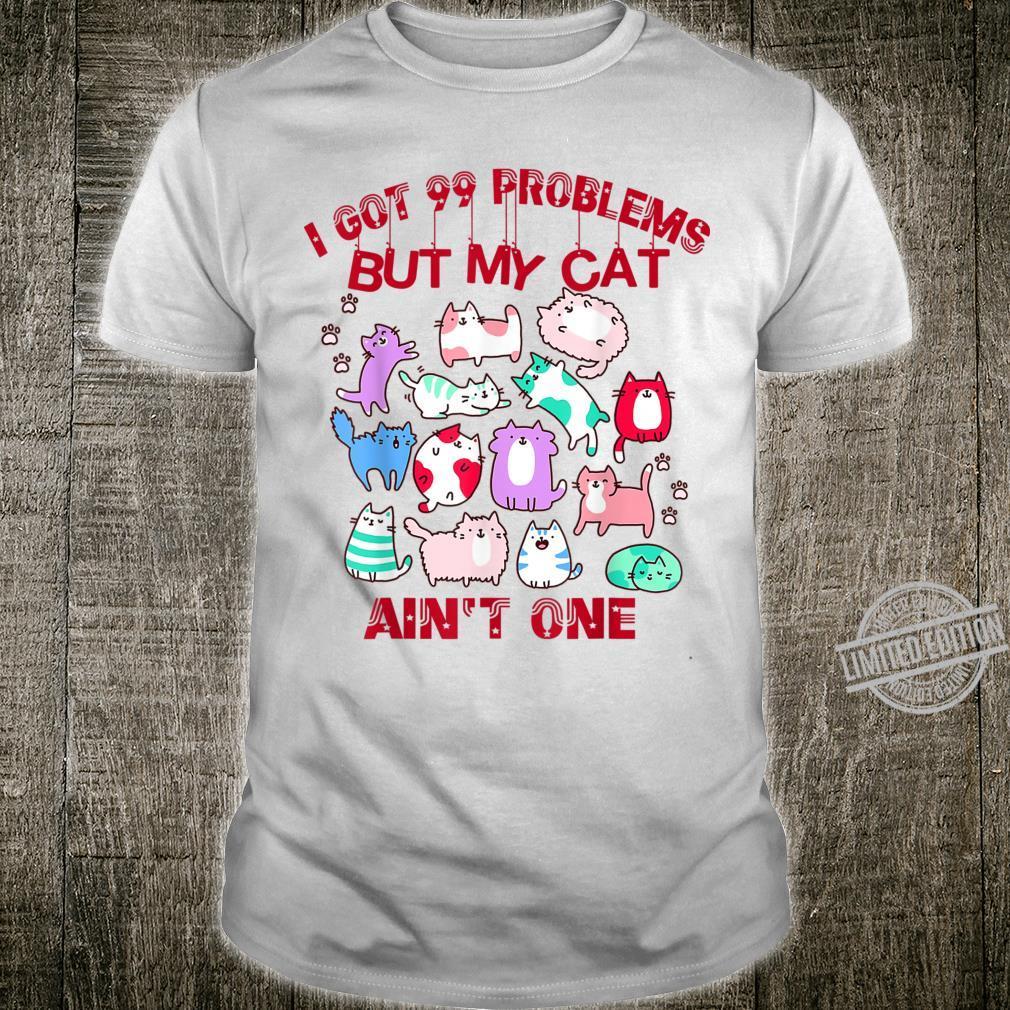 But got 99 problems but my cat Shirt