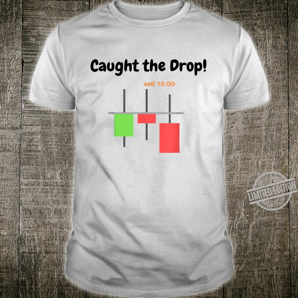 Candlestick Trader Shirt Bearish Caught the Drop Sell Shirt