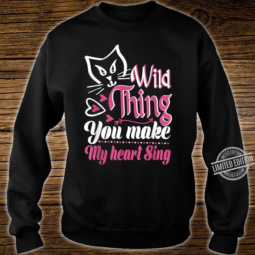 Cat Wild Thing You Make My Heart Sing Shirt sweater