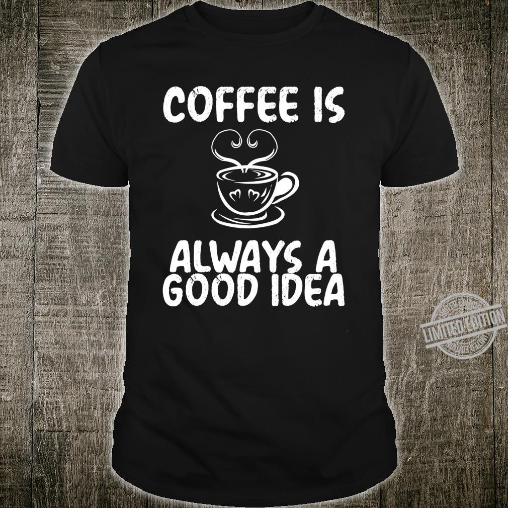Coffee Is Always A Good Idea Coffee Quote Design Shirt