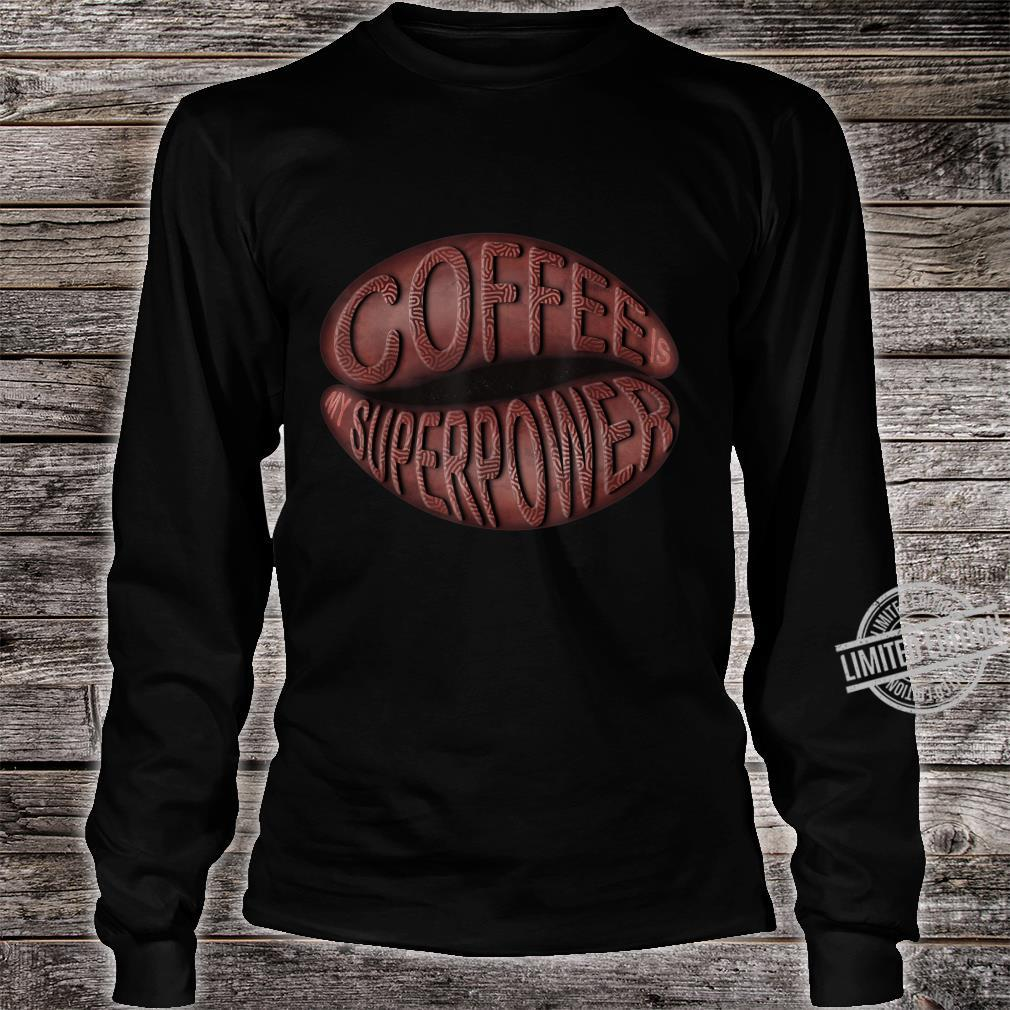 Coffee is my Superpower, coffee bean lettering Shirt long sleeved