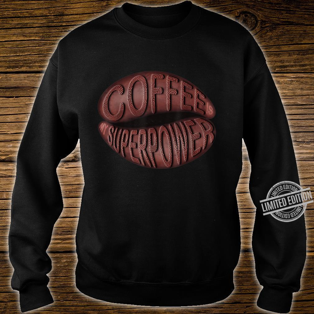 Coffee is my Superpower, coffee bean lettering Shirt sweater