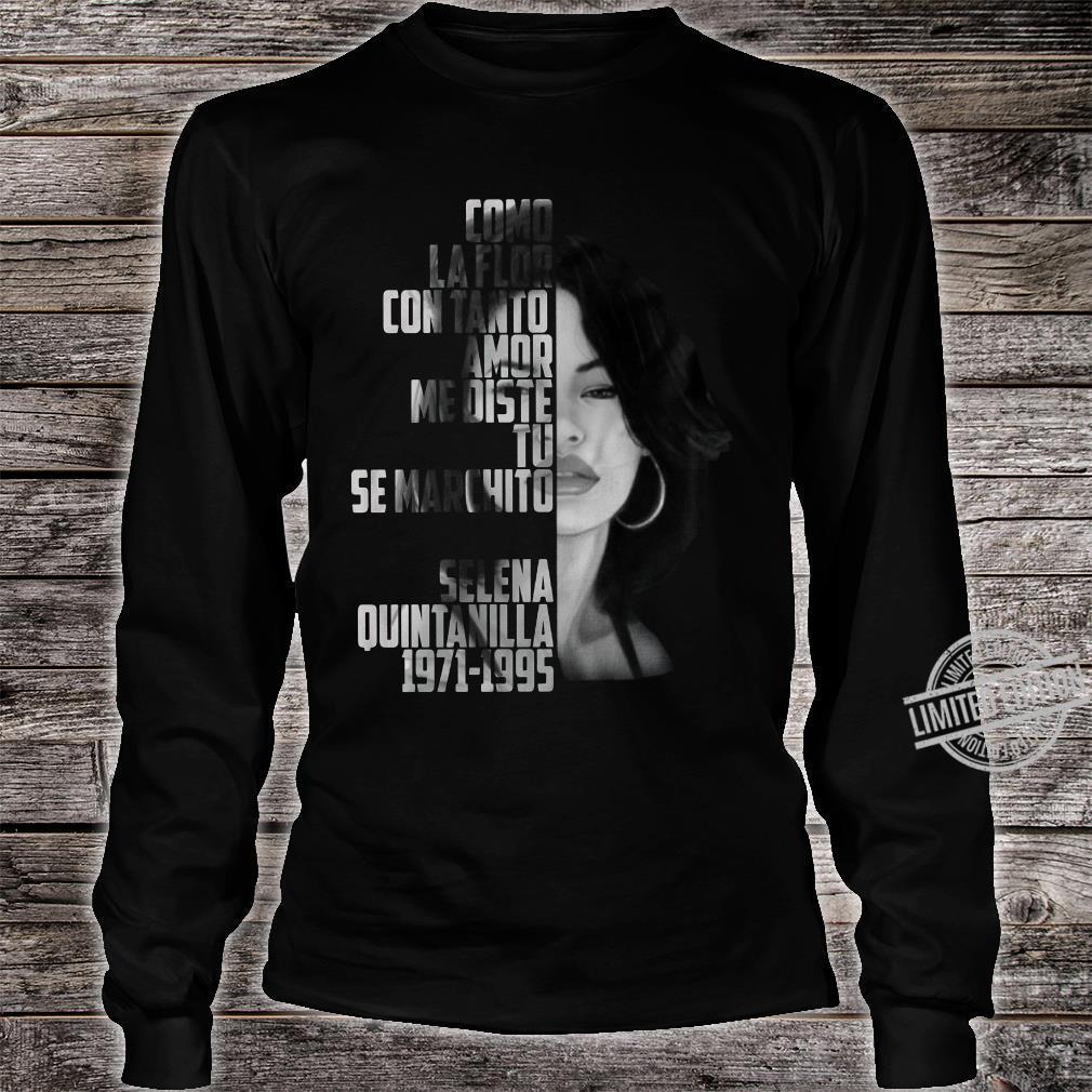 Como La Flor Con Tanto Amor Me Diste Tu Se Marchito Selena Quintanilla 1971 1995 shirt long sleeved