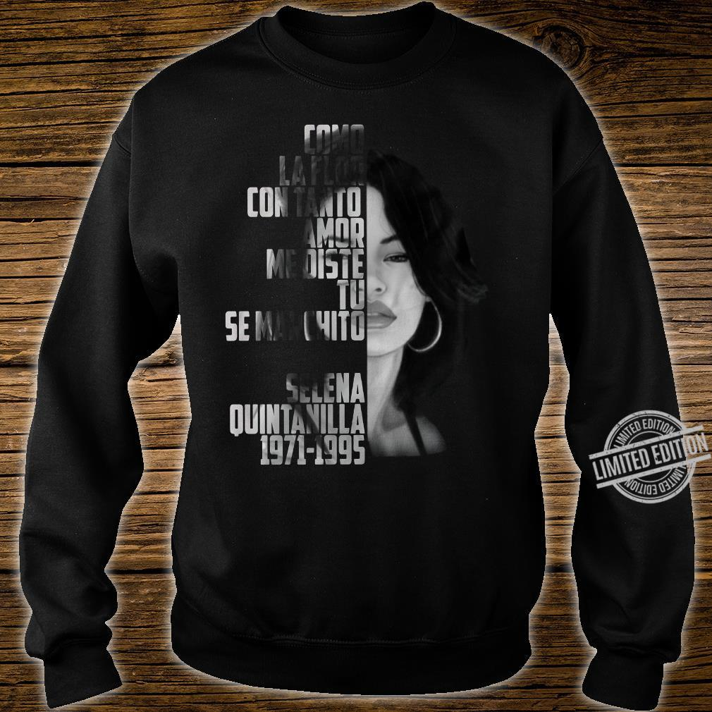 Como La Flor Con Tanto Amor Me Diste Tu Se Marchito Selena Quintanilla 1971 1995 shirt sweater
