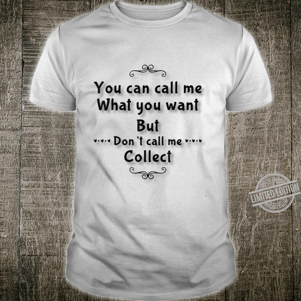 Cute Phrases Don't call me Collect Shirt