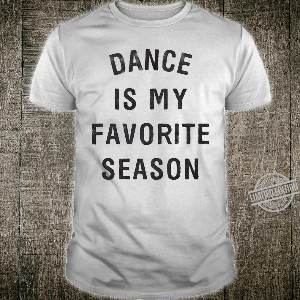 Dance is my favorite season shirt