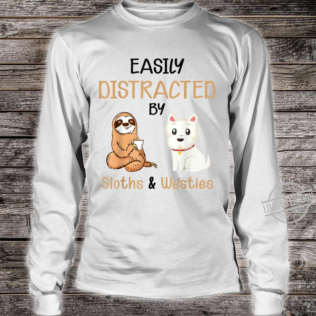 Dog Easily Distracted By Sloths & Westies Shirt long sleeved
