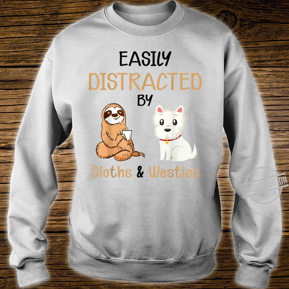 Dog Easily Distracted By Sloths & Westies Shirt sweater
