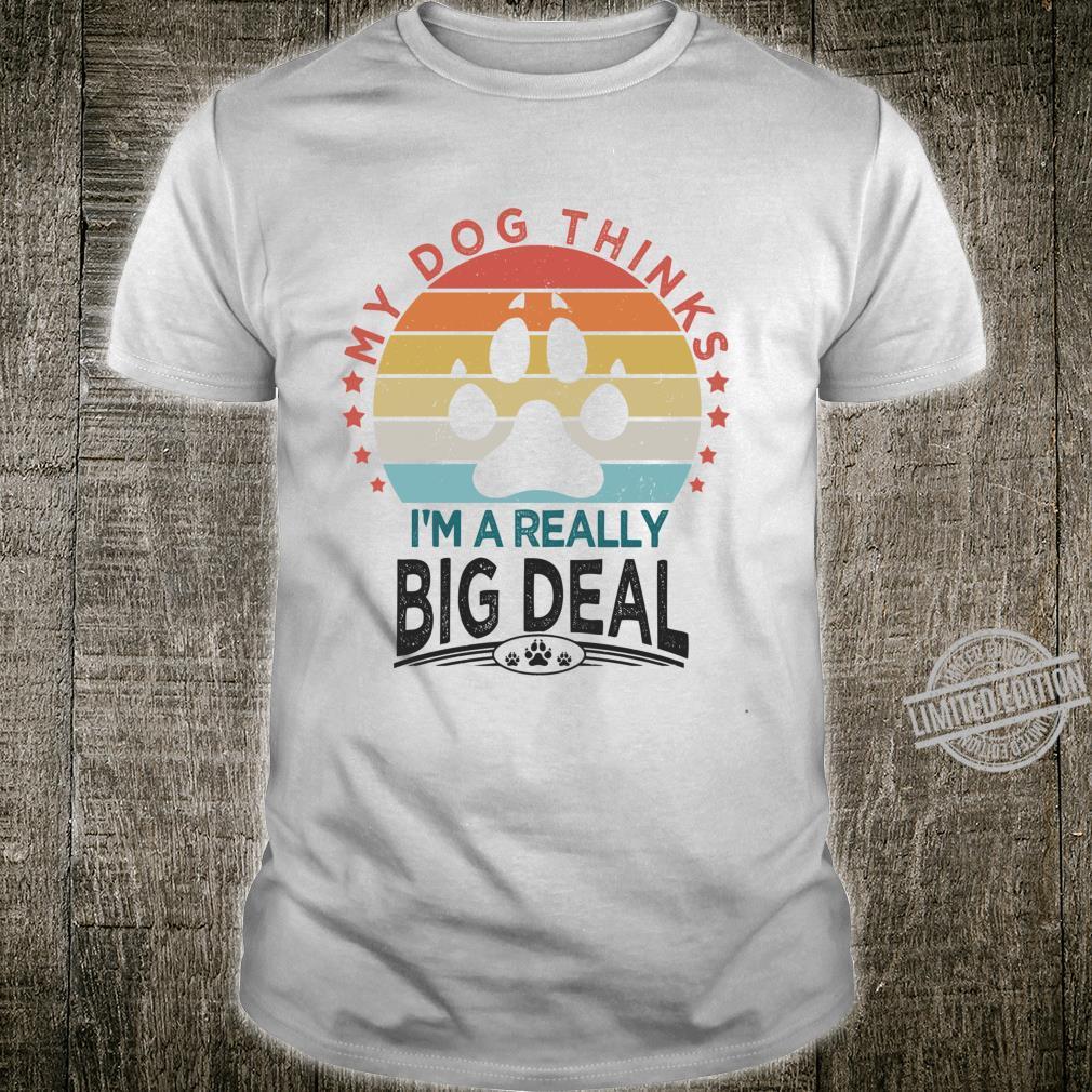 Dog My Dog Thinks I'm A Really Big Deal Shirt