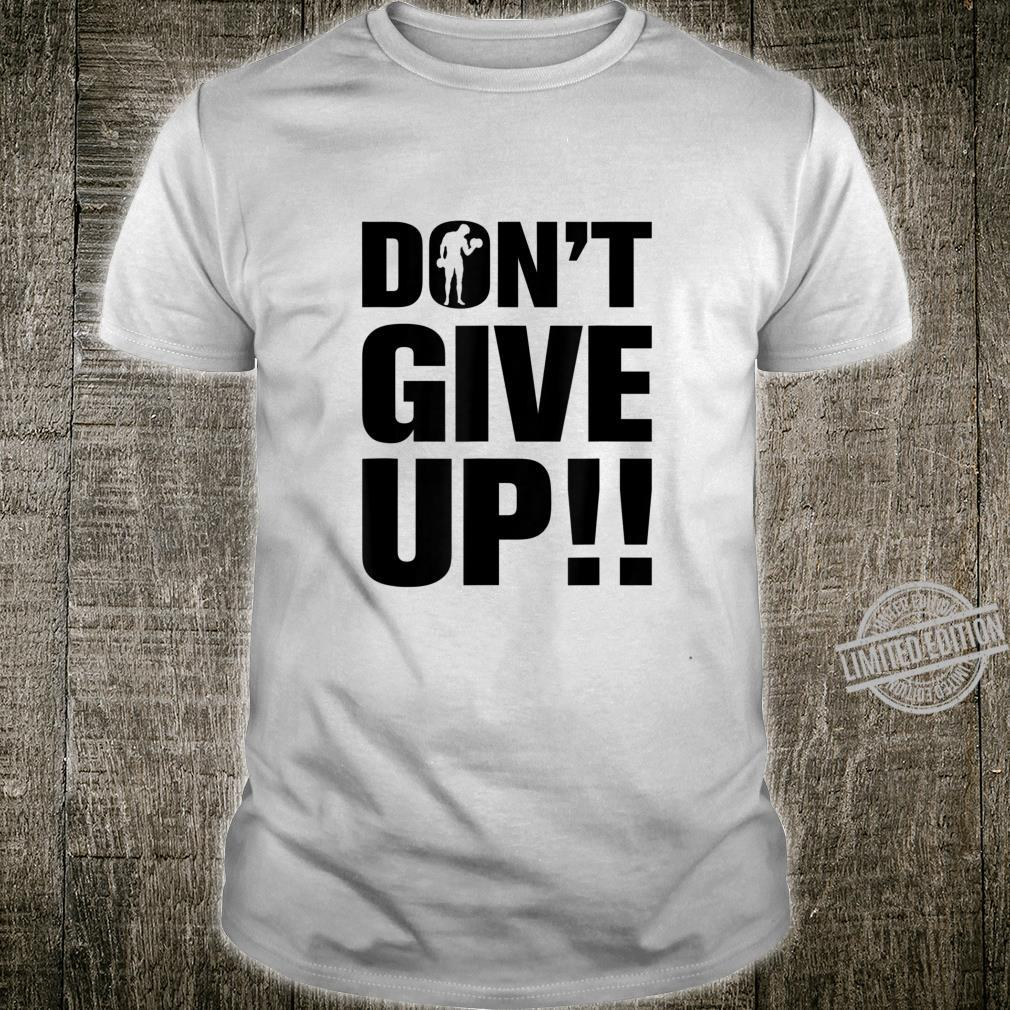 Don't Give Up Motivational Shirt