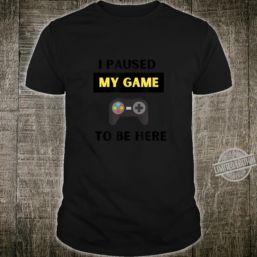 Funny I Paused My Game to Be Here Gamer and Video Game Humor Shirt