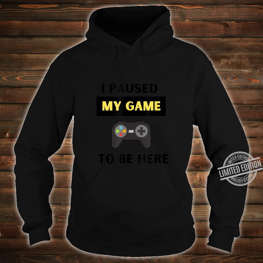 Funny I Paused My Game to Be Here Gamer and Video Game Humor Shirt hoodie
