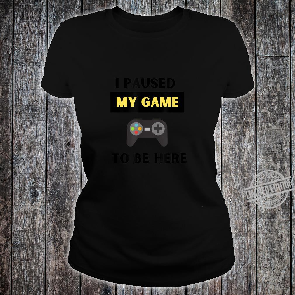 Funny I Paused My Game to Be Here Gamer and Video Game Humor Shirt ladies tee