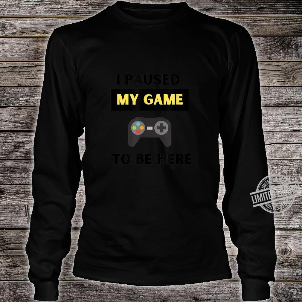 Funny I Paused My Game to Be Here Gamer and Video Game Humor Shirt long sleeved
