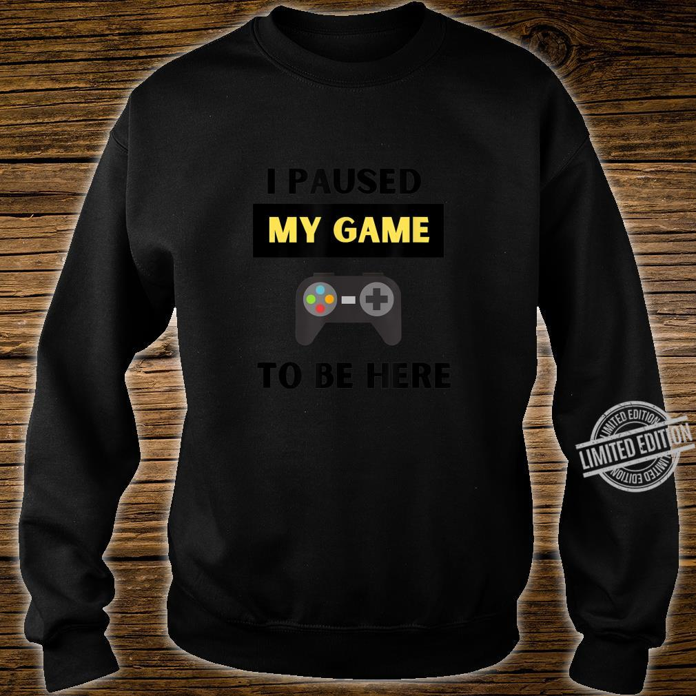 Funny I Paused My Game to Be Here Gamer and Video Game Humor Shirt sweater
