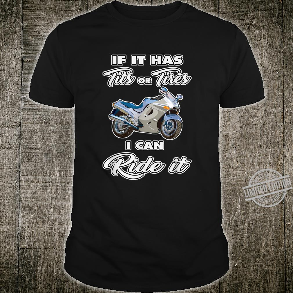 Funny If it has Tits or Tires I can Ride it Design Shirt