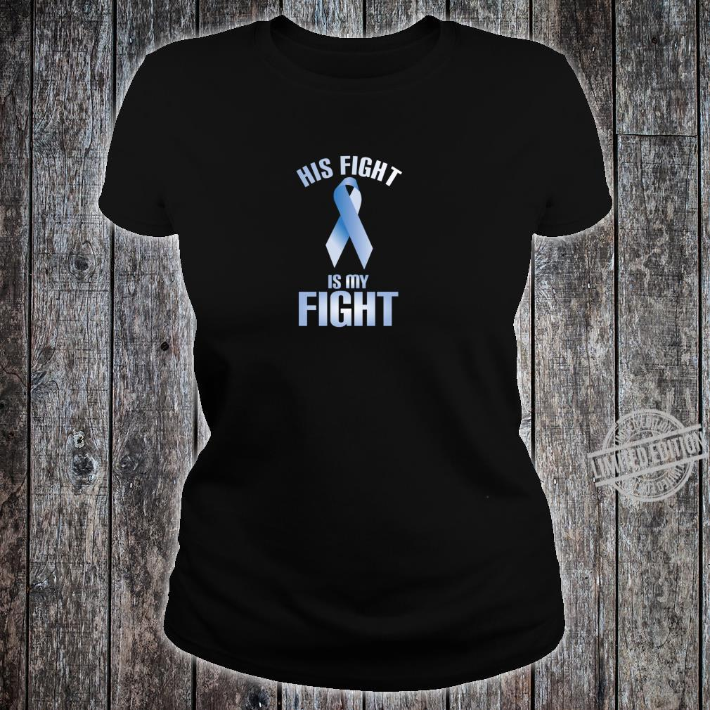 His Fight is My Fight Thyroid Cancer Support Shirt ladies tee