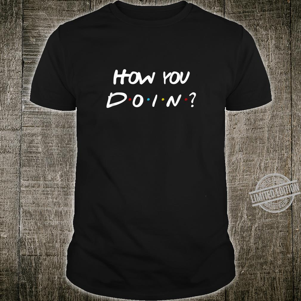 How you doin 90s Saying Friends Parody Themed Shirt