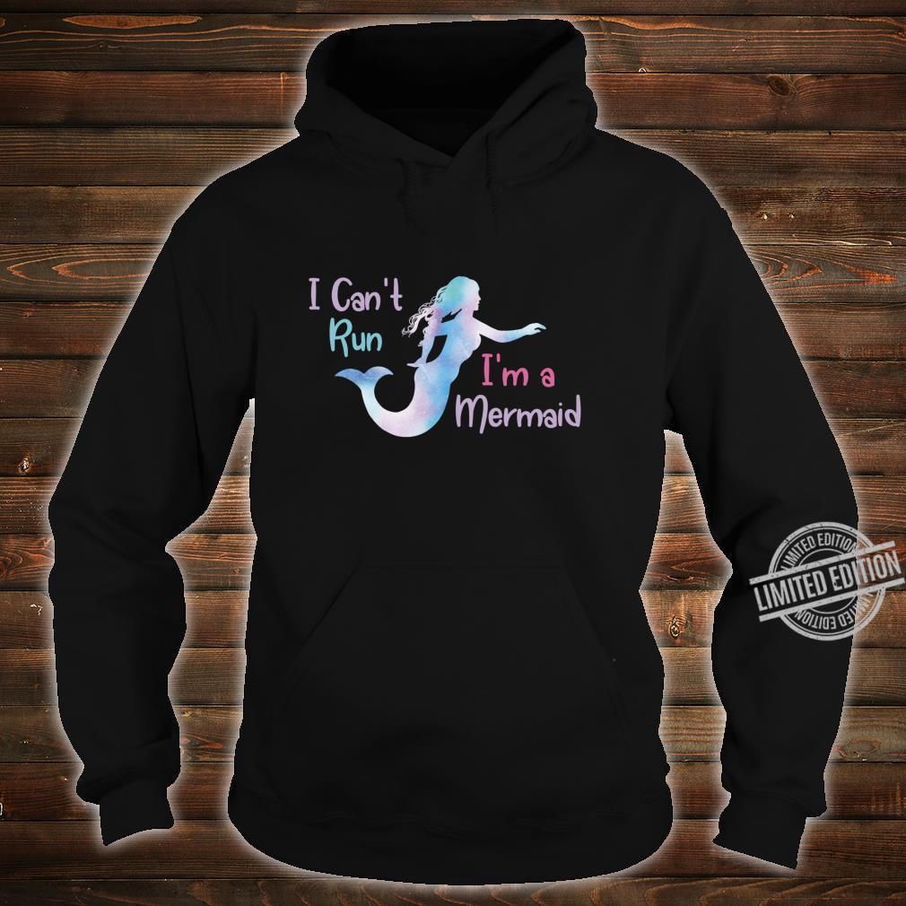 I Can't Run I'm a Mermaid Mermaids Shirt hoodie