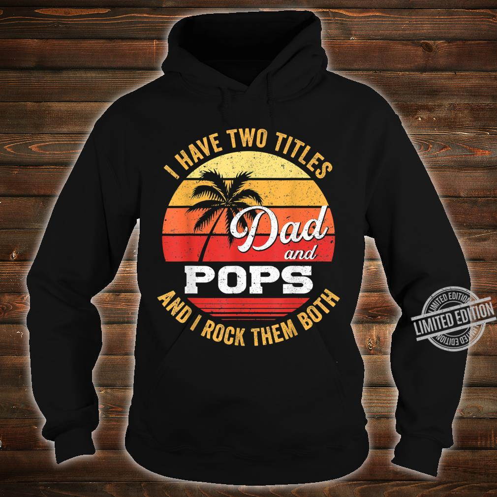I Have Two Titles Dad & Pops Fathers Day Shirt hoodie