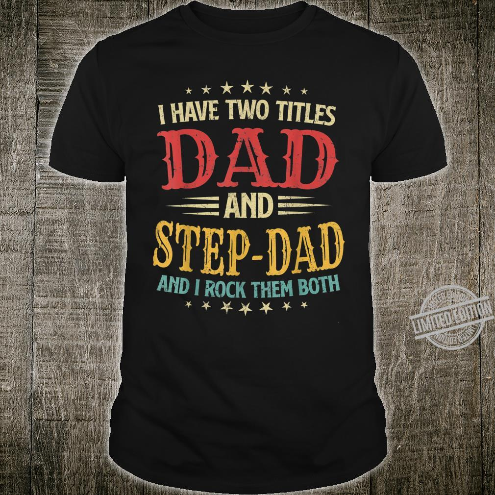 I Have Two Titles Dad And StepDad Fathers Day Shirt