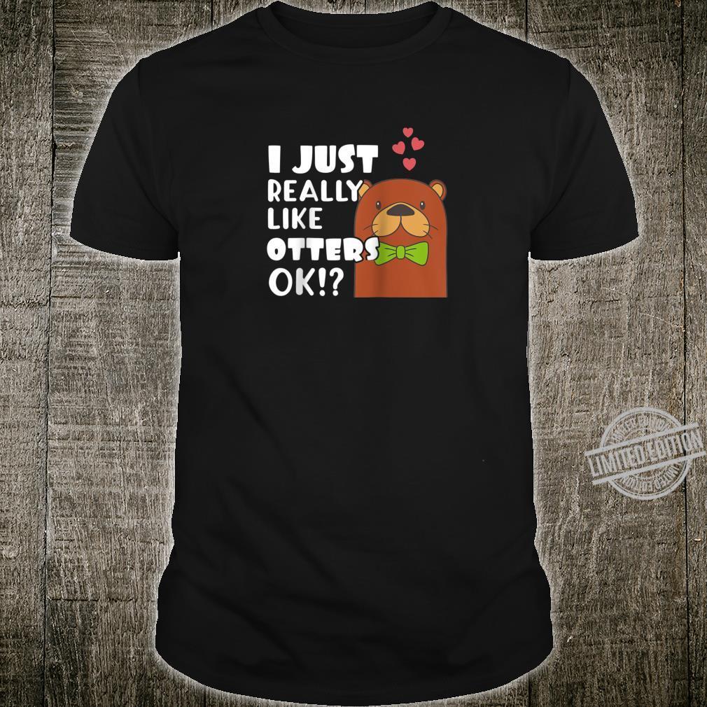I Just Really Like Otters OK Cute Otter Shirt
