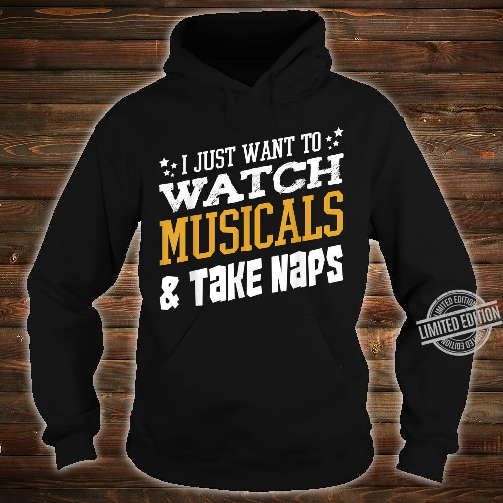 I Just Want To Watch Musicals And Take Naps Sarcastic Shirt hoodie