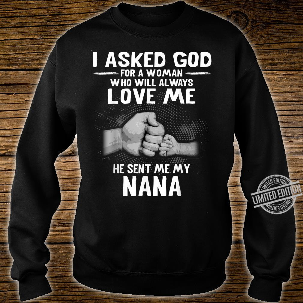 I asked god for a who will always love me my nana Shirt sweater