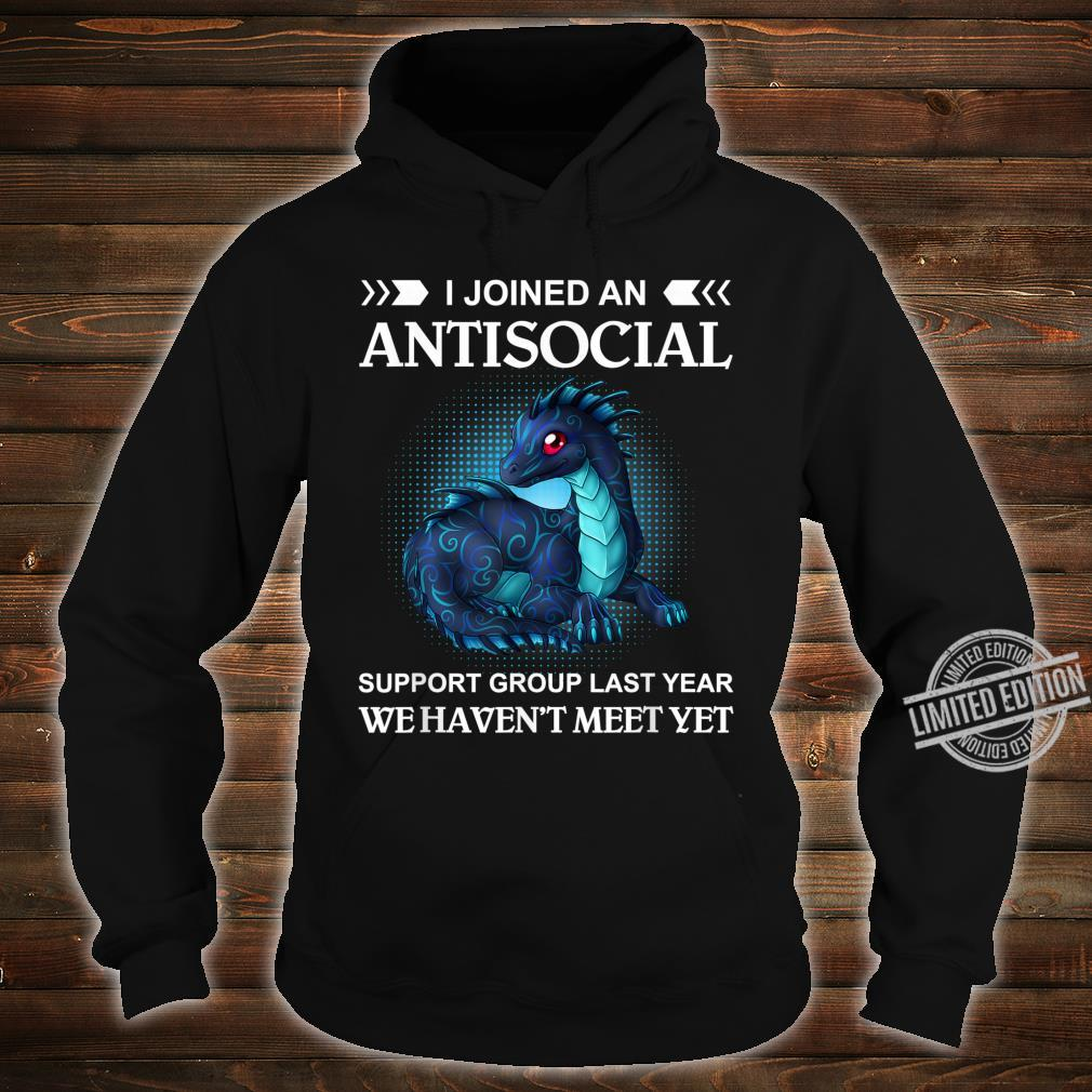 I joined an antisocial support group last year Shirt hoodie