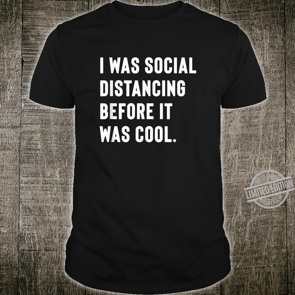 I was social distancing before it was cool. for Introverts Shirt