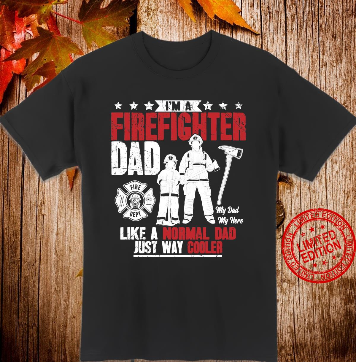 I'm A FireFighter Dad Like A Normal Dad Just Way Cooler Shirt