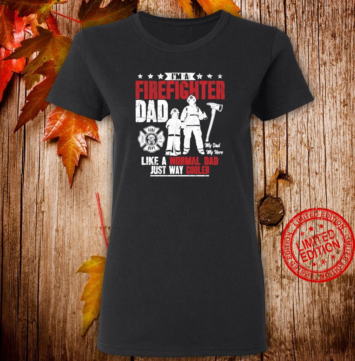 I'm A FireFighter Dad Like A Normal Dad Just Way Cooler Shirt ladies tee
