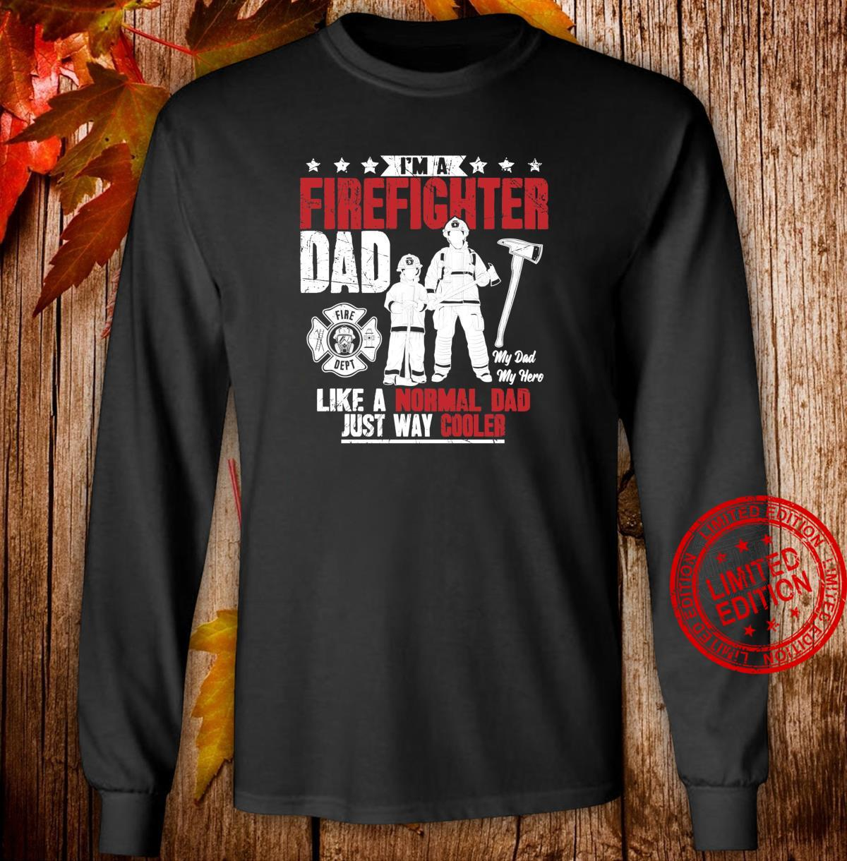 I'm A FireFighter Dad Like A Normal Dad Just Way Cooler Shirt long sleeved