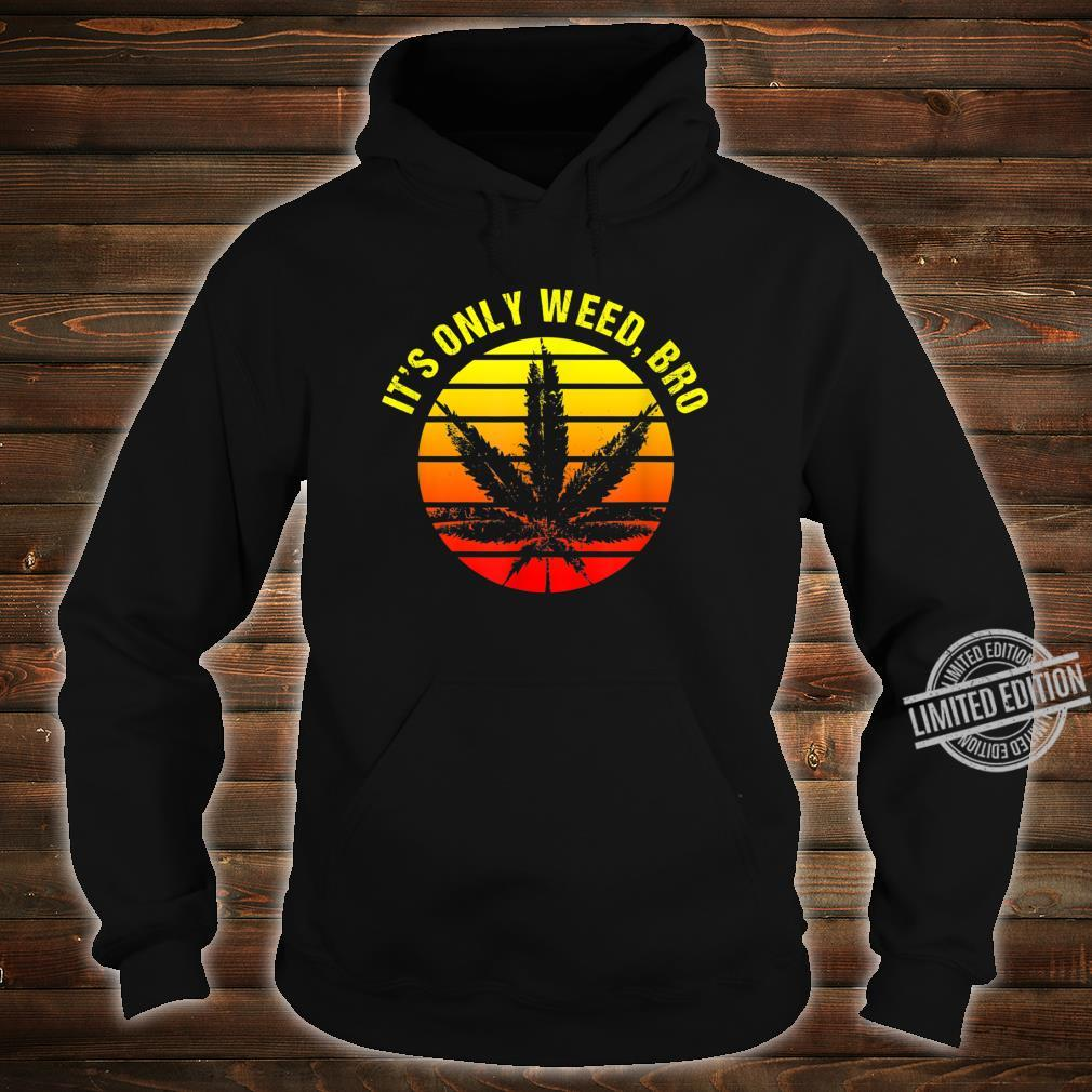 It's Only Weed Bro Retro Sunset Shirt hoodie
