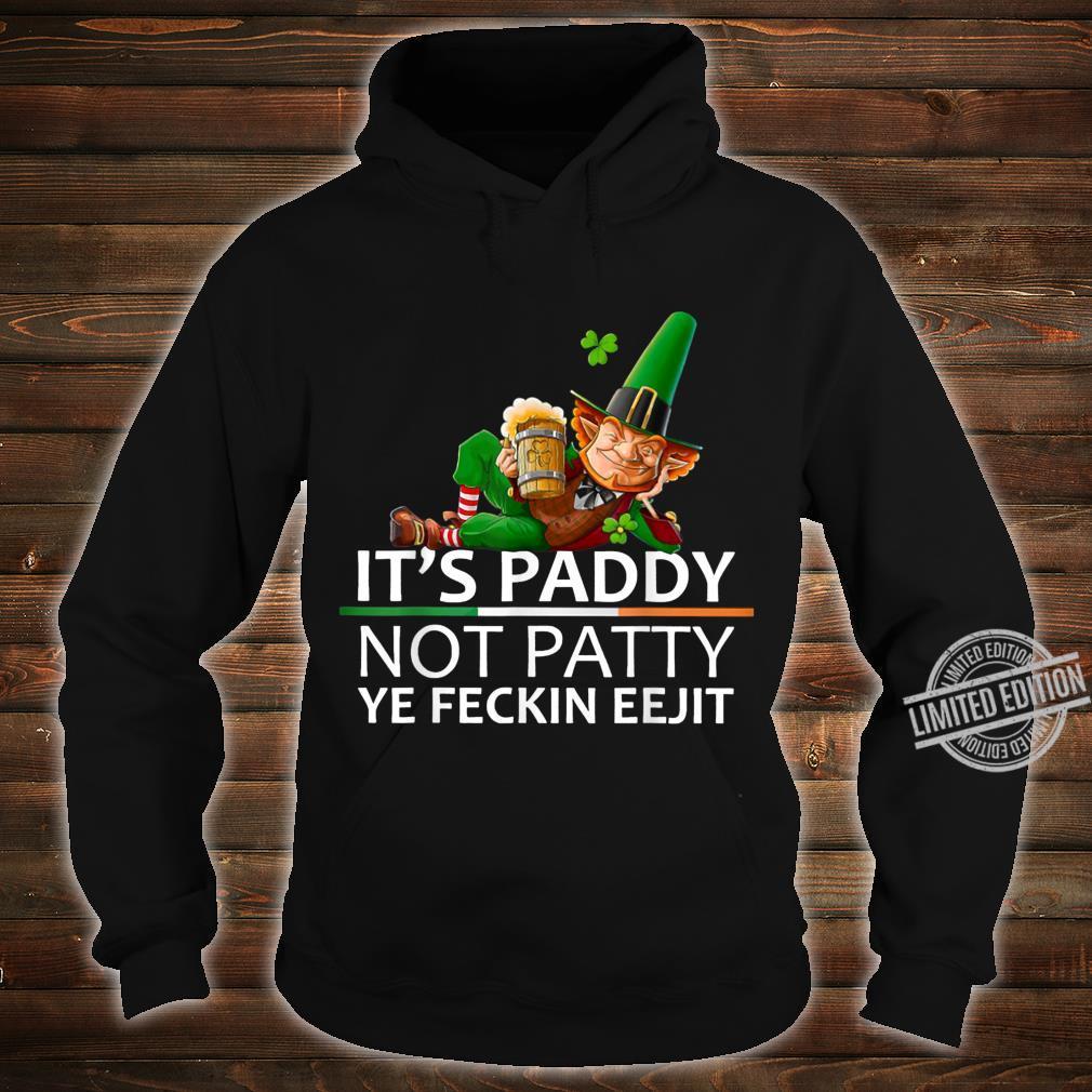 It's Paddy Not Patty Ye Feckin Eejit Leprechaun Drink Beer Shirt hoodie