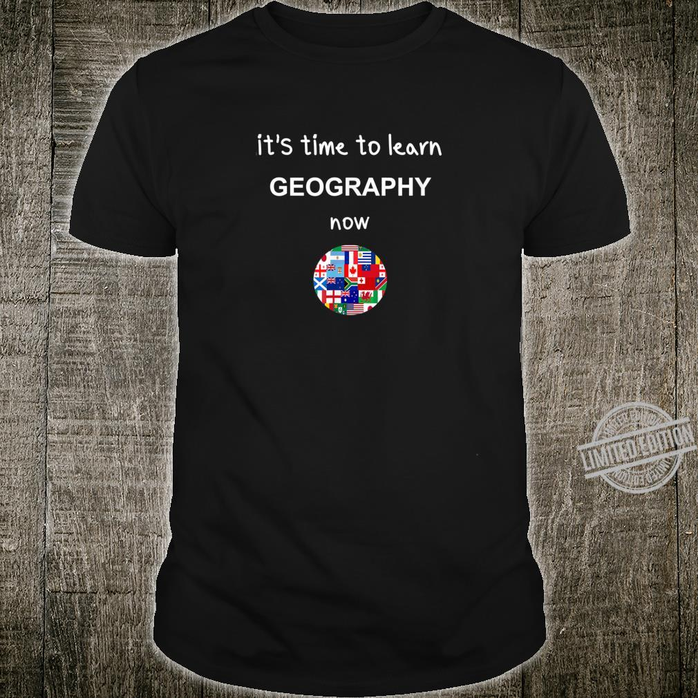 It's Time To Learn Geography Now Teacher School Homeschool Shirt