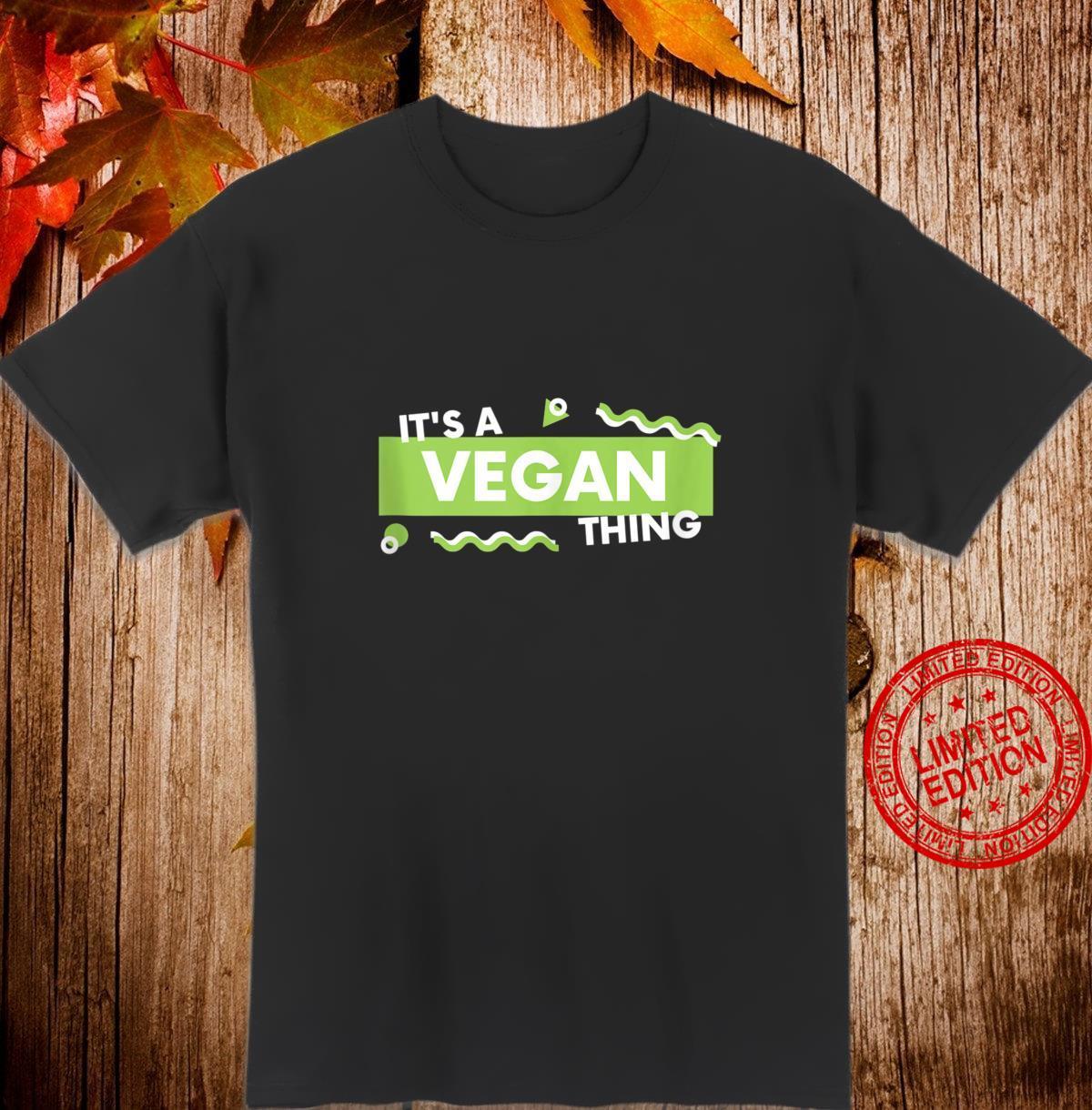 It's a Vegan Thing Vegetarian For Vegan Shirt