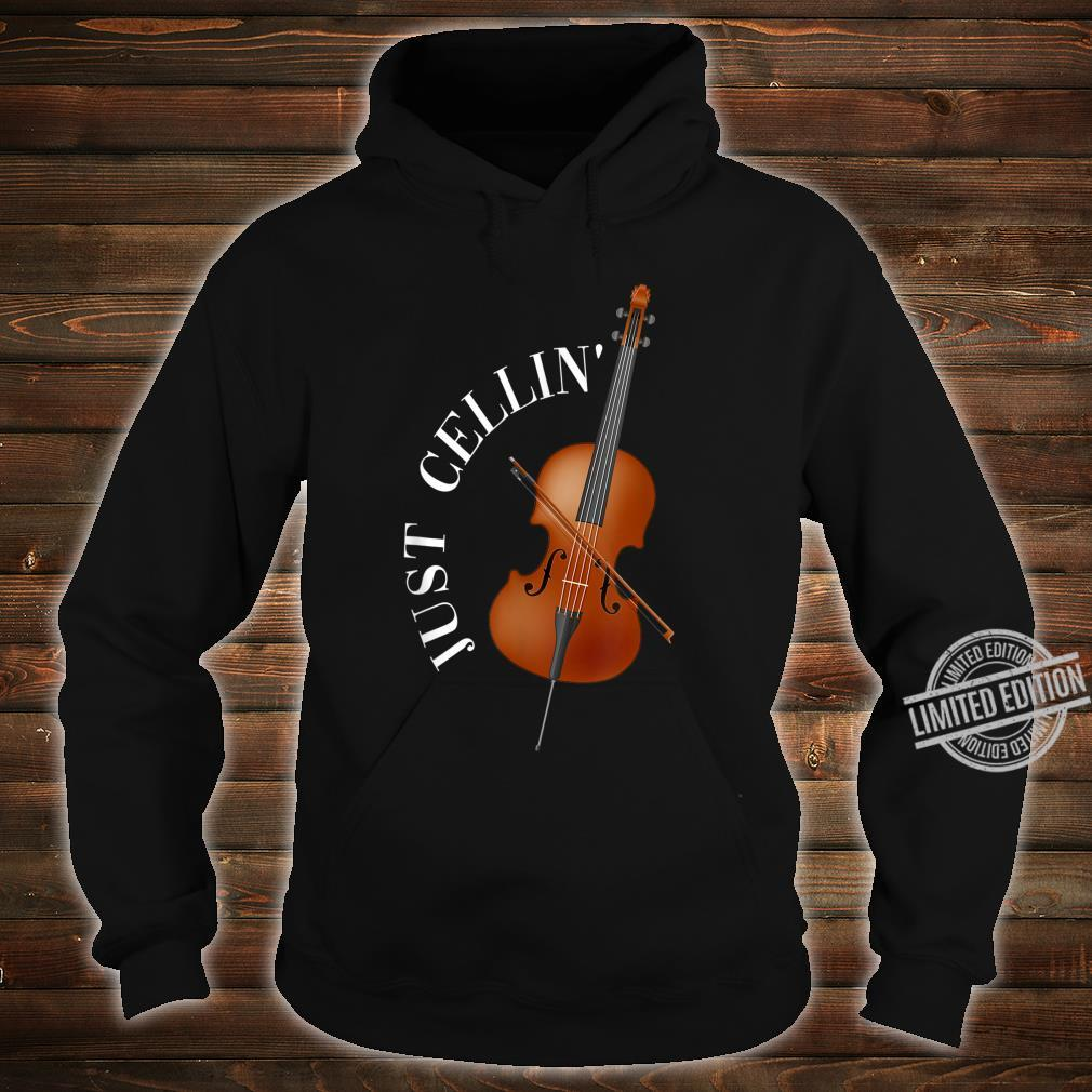 Just Cellin Cello Shirt hoodie