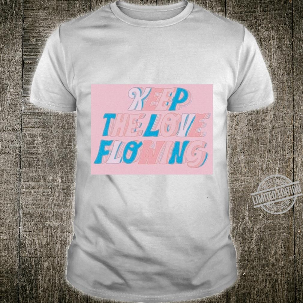 Keep The Love Flowing Shirt