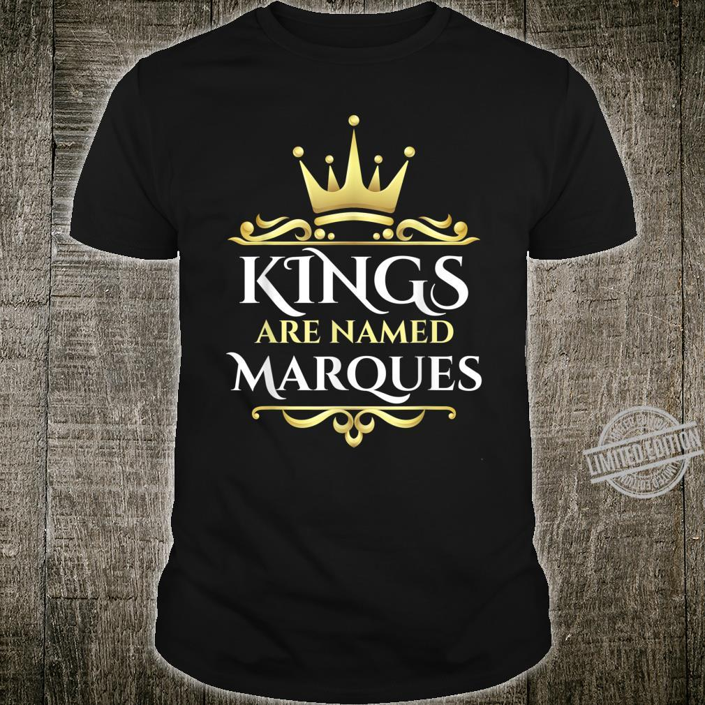Kings Are Named Marques Shirt