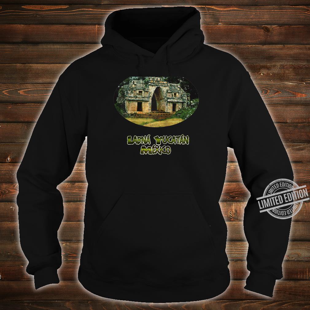 Labna Yucatan Mexico Arch Shirt hoodie