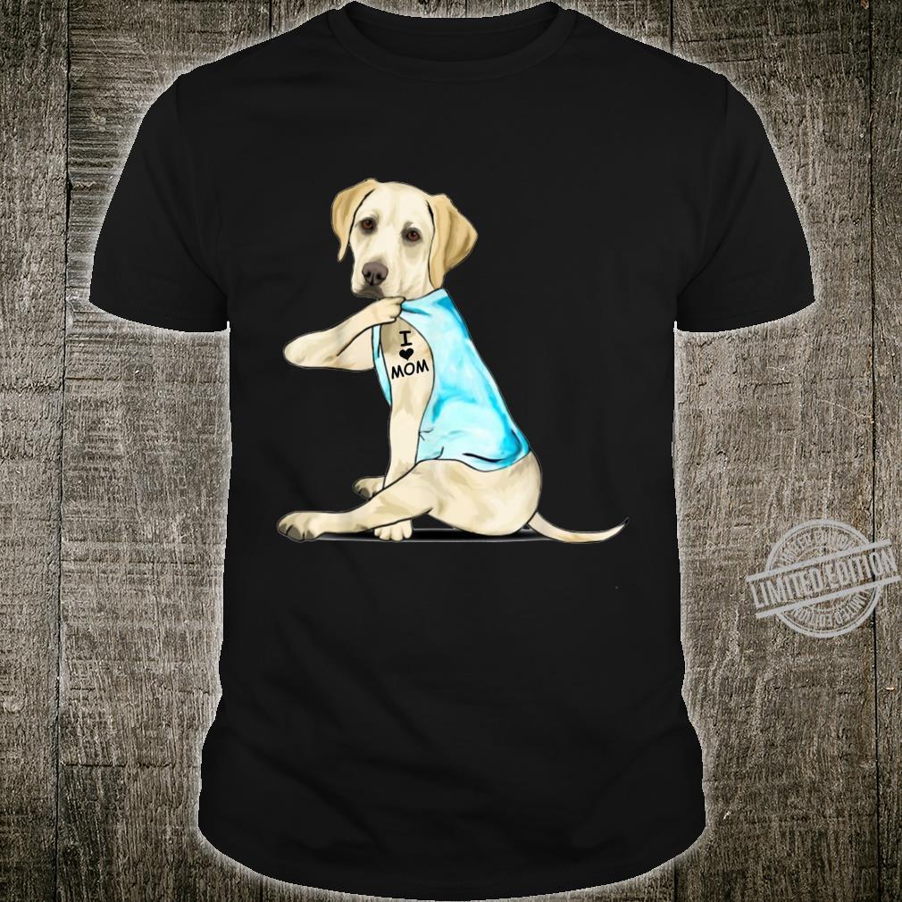 Labrador Retriever Tattoos I Love Mom Shirt