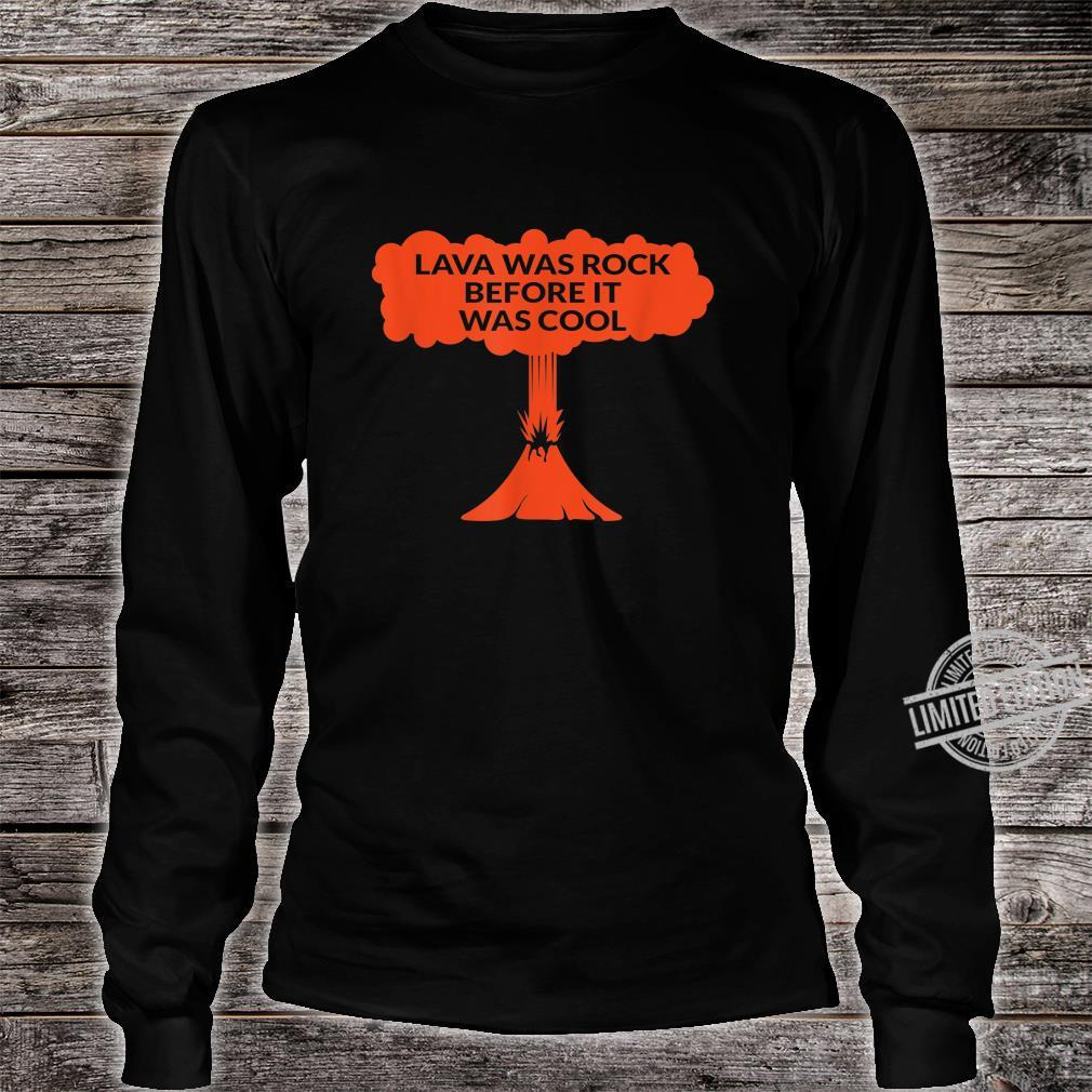 Lava Was Rock Before It Was Cool Lava Volcano Shirt long sleeved