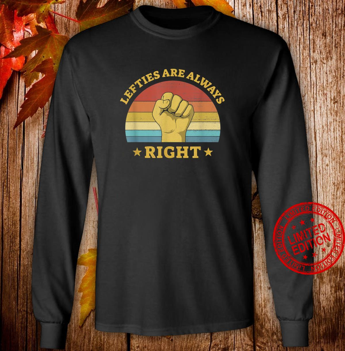 Lefties Are Always Right Left Handed Saying Lefty Shirt long sleeved
