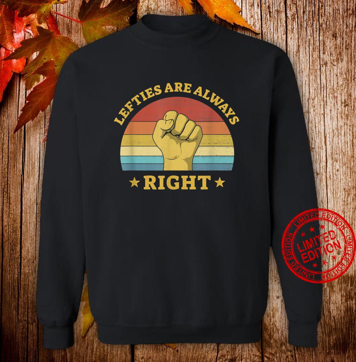 Lefties Are Always Right Left Handed Saying Lefty Shirt sweater