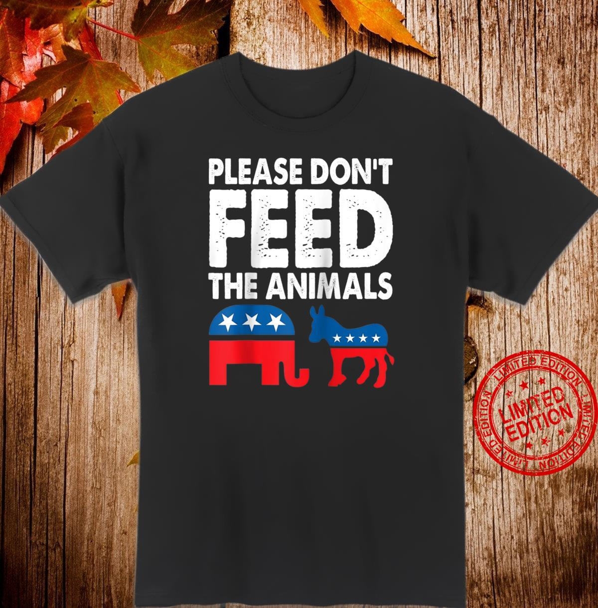 Libertarian Political Please Don't Feed The Animals Shirt