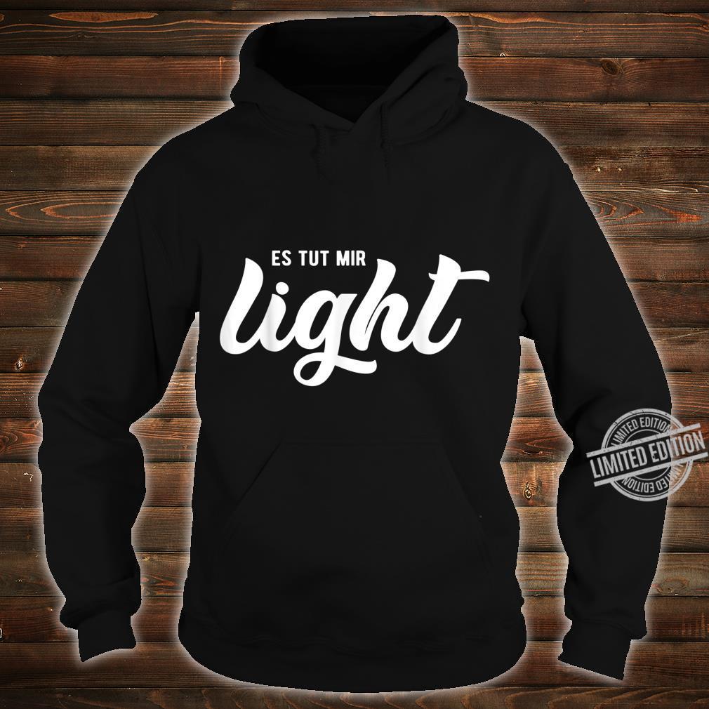 Lustiges Humorvolles Shirt Es Tut Mir Light Shirt hoodie