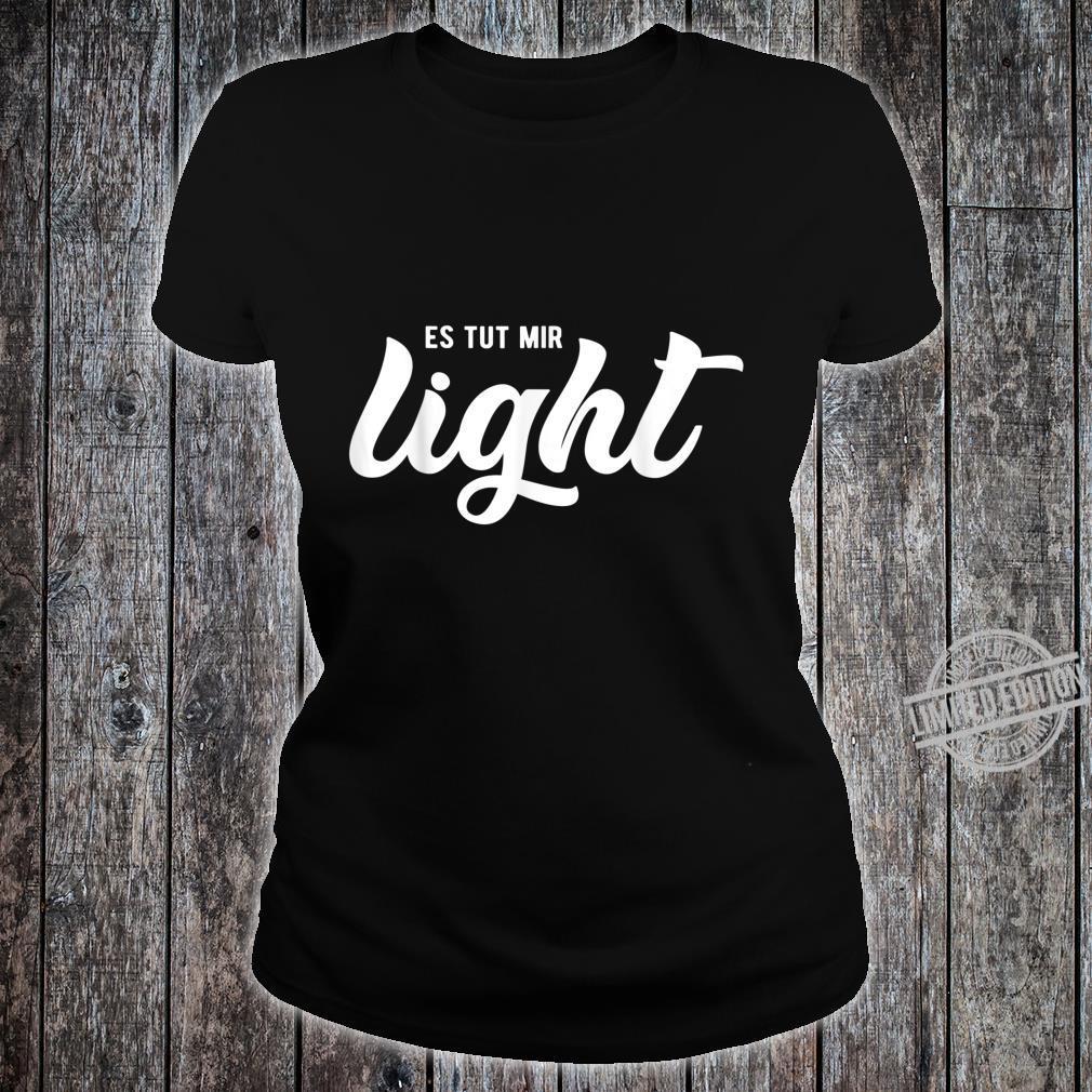 Lustiges Humorvolles Shirt Es Tut Mir Light Shirt ladies tee